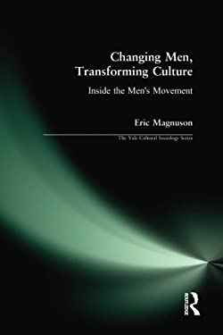 Changing Men, Transforming Culture: Inside the Men's Movement 9781594513954