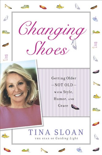 Changing Shoes: Getting Older--Not Old--With Style, Humor, and Grace 9781592405688