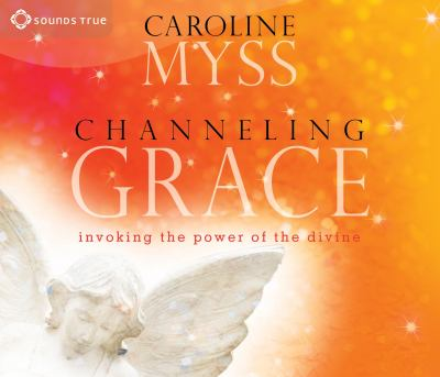 Channeling Grace: Invoking the Power of the Divine 9781591799535