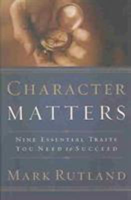 Character Matters: Nine Essential Traits You Need to Succeed 9781591852322