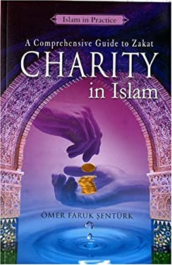 Charity in Islam: A Comprehensive Guide to Zakat 9781597841238