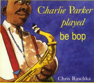 Charlie Parker Played Be Bop [With Paperback Book] 9781591124191
