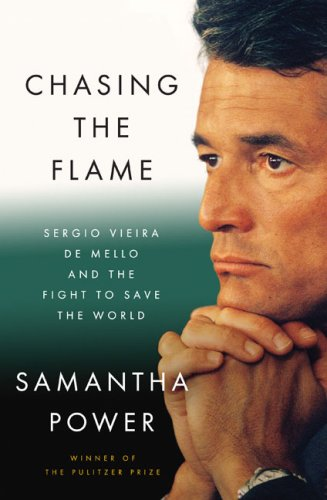 Chasing the Flame: Sergio Vieira de Mello and the Fight to Save the World 9781594201288