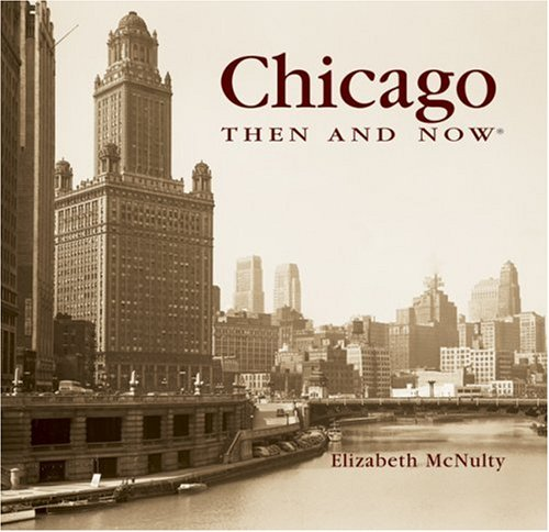 Chicago Then and Now 9781592237326