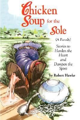 Chicken Soup for the Sole (a Parody): Stories to Harden the Heart and Dampen the Spirit 9781596635739