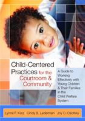 Child-Centered Practices for the Courtroom and Community: A Guide to Working Effectively with Young Children and Their Families in the Child Welfare S 9781598570731