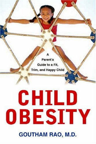 Child Obesity: A Parent's Guide to a Fit, Trim, and Happy Child 9781591023777
