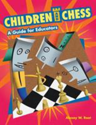 Children and Chess: A Guide for Educators 9781591583585