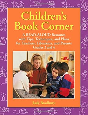 Children's Book Corner: A Read-Aloud Resource with Tips, Techniques, and Plans for Teachers, Librarians, and Parents: Grades 3 and 4 9781591580461