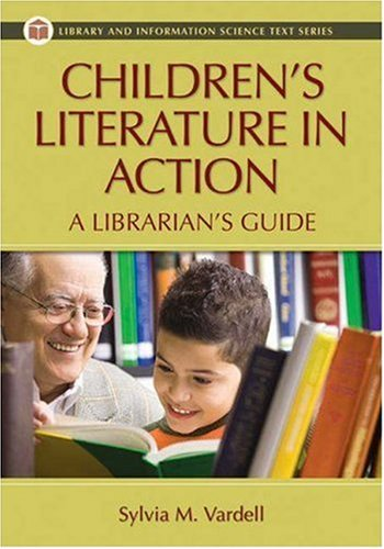 Children's Literature in Action: A Librarian's Guide 9781591585572