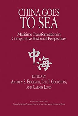 China Goes to Sea: Maritime Transformation in Comparative Historical Perspective 9781591142423