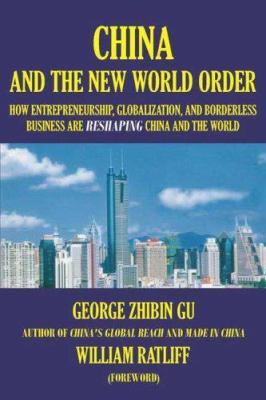 China and the New World Order: How Entrepreneurship, Globalization, and Borderless Business Are Reshaping China and the World 9781596821088
