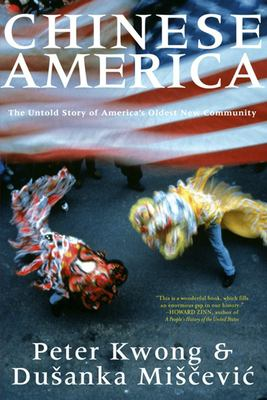 Chinese America: The Untold Story of America's Oldest New Community 9781595581198