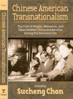 Chinese American Transnationalism: The Flow of People, Resources, and Ideas Between China and America During the Exclusion Era 9781592134359