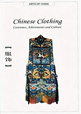 Chinese Clothing: Costumes, Adornments and Culture 9781592650194