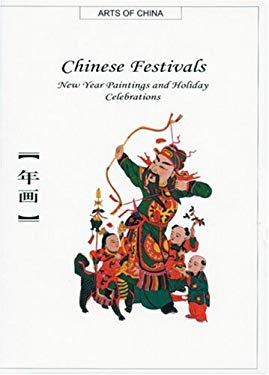 Chinese Festivals: New Year Paintings and Holiday Celebrations 9781592650163