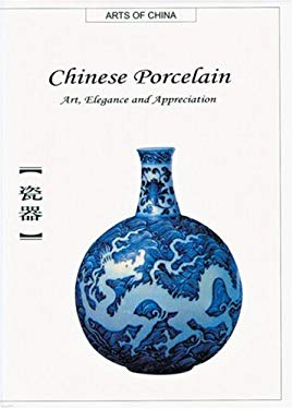 Chinese Porcelain: Art, Elegance and Appreciation 9781592650125