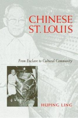 Chinese St. Louis: From Enclave to Cultural Community 9781592130382