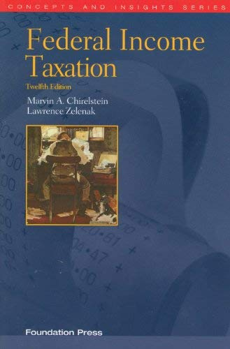 Chirelstein and Zelenak's Federal Income Taxation, 12th (Concepts and Insights Series)