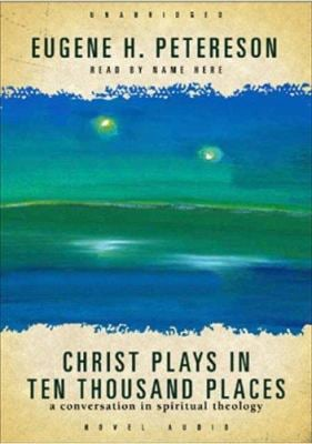 Christ Plays in Ten Thousand Places: A Conversation in Spiritual Theology 9781596443037