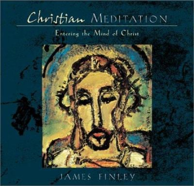 Christian Meditation: Practice and Teachings for Entering the Mind of Christ 9781591790471