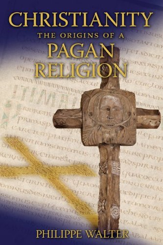 Christianity: The Origins of a Pagan Religion 9781594770968