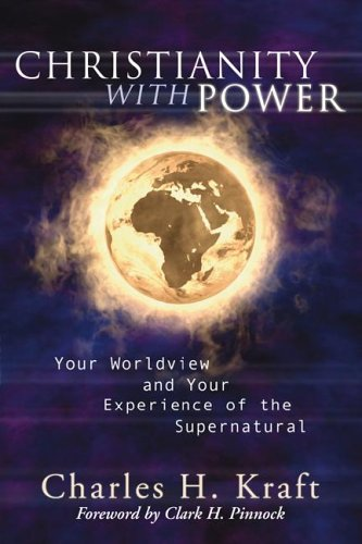 Christianity with Power: Your Worldview and Your Experience of the Supernatural 9781597523097