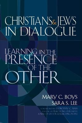 Christians & Jews in Dialogue: Learning in the Presence of the Other 9781594731440