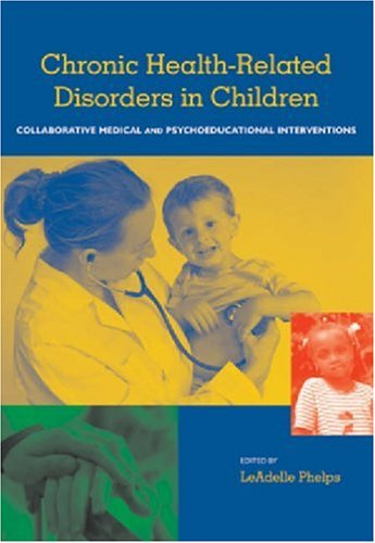 Chronic Health Related Disorders in Children: Collabroative Medical and Psychoeducational Interventions 9781591474081