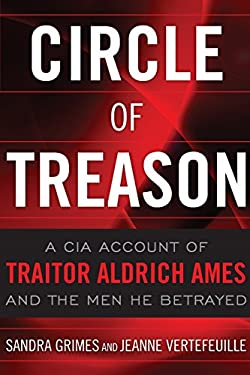 Circle of Treason: A CIA Account of Traitor Aldrich Ames and the Men He Betrayed 9781591143963