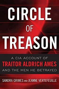 Circle of Treason: CIA Traitor Aldrich Ames and the Men He Betrayed 9781591143345