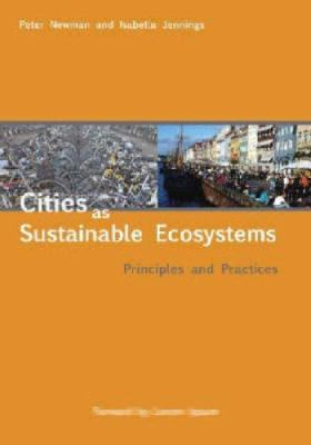 Cities as Sustainable Ecosystems: Principles and Practices 9781597261883