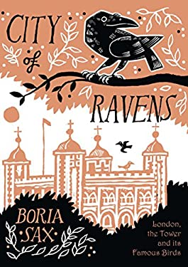City of Ravens: The Extraordinary History of London, the Tower and Its Famous Ravens 9781590207772