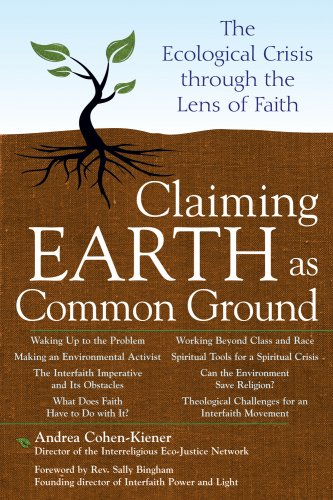 Claiming Earth as Common Ground: The Ecological Crisis Through the Lens of Faith 9781594732614