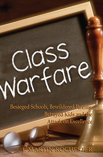 Class Warfare: Besieged Schools, Bewildered Parents, Betrayed Kids and the Attack on Excellence 9781594030444