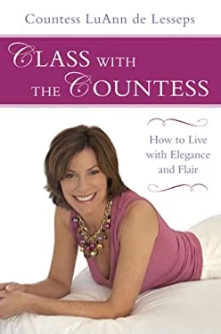 Class with the Countess: How to Live with Elegance and Flair 9781592404681