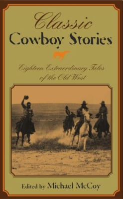 Classic Cowboy Stories: Eighteen Extraordinary Tales of the Old West 9781592282586