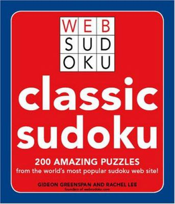Classic Sudoku: 200 Amazing Puzzles from the World's Most Popular Sudoku Web Site 9781598695540