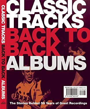 Classic Tracks Back to Back Singles/Classic Tracks Back to Back Albums: Six Decades of Hot Hits & Classic Cuts/The Stories Behind 50 Years of Great Re 9781592238729