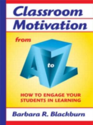 Classroom Motivation from A to Z: How to Engage Your Students in Learning 9781596670143
