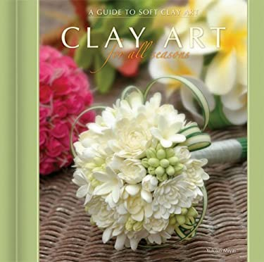 Clay Art for All Seasons: A Guide to Soft Clay Art 9781597002561