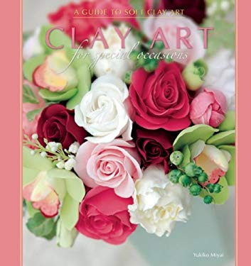 Clay Art for Special Occasions: A Guide to Soft Clay Art 9781597007559