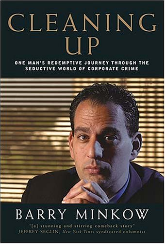 Cleaning Up: One Man's Redemptive Journey Through the Seductive World of Corporate Crime 9781595550040