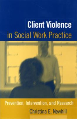 Client Violence in Social Work Practice: Prevention, Intervention, and Research 9781593850388