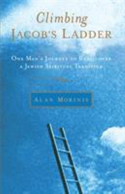 Climbing Jacob's Ladder: One Man's Journey to Rediscover a Jewish Spiritual Tradition 9781590303665