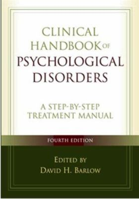 Clinical Handbook of Psychological Disorders: A Step-By-Step Treatment Manual 9781593855727