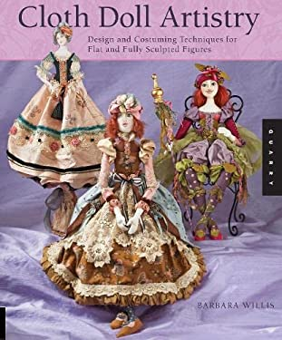 Cloth Doll Artistry: Design and Costuming Techniques for Flat and Fully Sculpted Figures 9781592535132