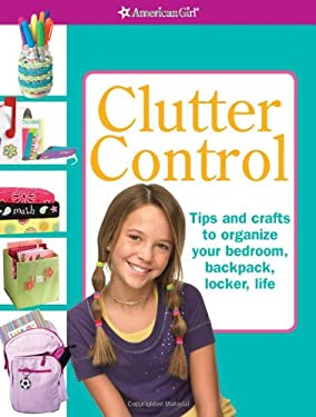 Clutter Control: Tips and Crafts to Organize Your Bedroom, Backpack, Locker, Life [With Labels] 9781593693411