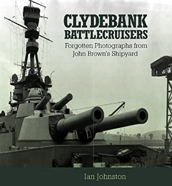 Clydebank Battlecruisers: Forgotten Photographs from John Brown's Shipyard 9781591141204