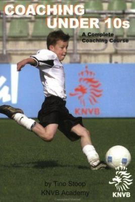 Coaching Under 10s: A Complete Coaching Course [With CDROM] 9781591640660